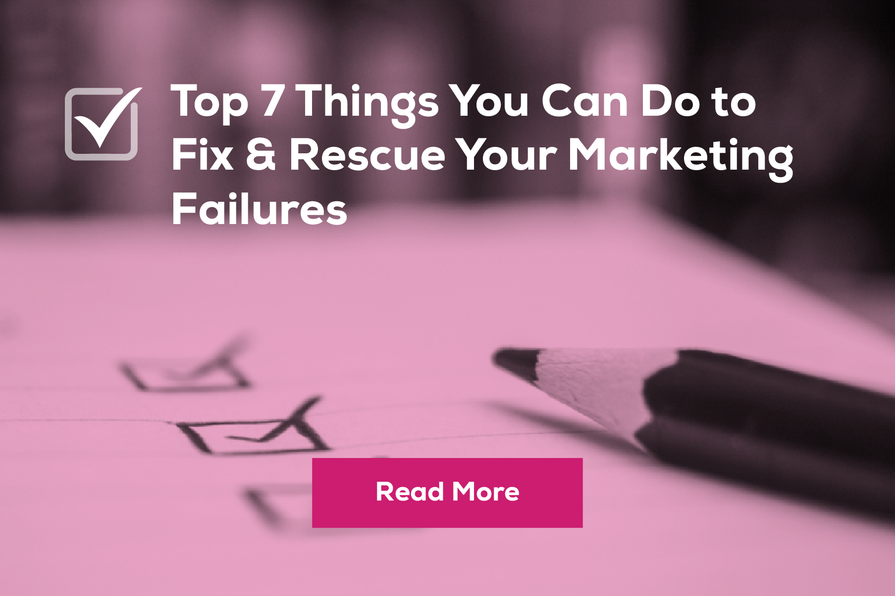 Top 7 Things You Can Do to Fix and Rescue Your Marketing